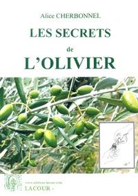 Alice Cherbonnel - Les secrets de l'olivier - L'olive pratique : cueillir, préparer pour l'huile ou la table, astuces beauté, coutumes, soin de l'arbre.