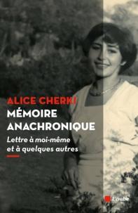 Alice Cherki - Mémoire anachronique - Lettre à moi-même et à quelques autres.