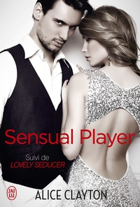 Alice Clayton - Sensual Player suivi de Lovely Seducer.