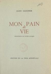 Alice Cluchier et Lucien Jacques - Mon pain de vie.