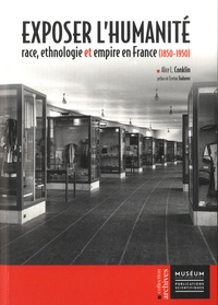 Alice Conklin - Exposer l'humanité - Race, ethnologie & empire en France (1850-1950).