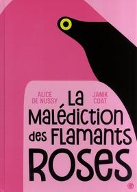 Alice de Nussy et Janik Coat - La malédiction des flamants roses.