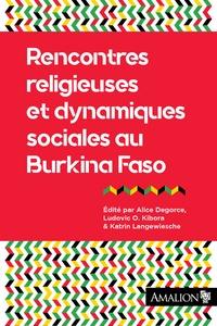 Alice Degorce et Ludovic Kibora - Rencontres religieuses et dynamiques sociales au Burkina Faso.