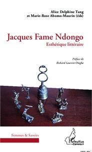 Alice Delphine Tang et Marie-Rose Abomo-Maurin - Jacques Fame Ndongo - Esthétique littéraire.