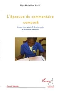 Alice Delphine Tang - L'épreuve du commentaire composé - Epreuves et corrigés des dix dernières années du baccalauréat camerounais.