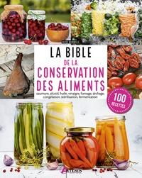 Alice Delvaille - Bible de la conservation des aliments - saumure, alcool, huile, vinaigre, fumage, séchage, congélation, stérilisation, fermentation.
