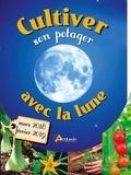 Alice Delvaille et Isabelle Charleuf-Calmets - Cultiver son potager avec la lune - Mars 2018 - Février 2019.