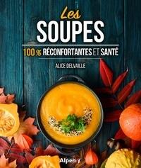 Alice Delvaille - Les soupes - 100 % réconfortantes et santé.
