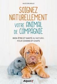 Alice Delvaille - Soigner naturellement votre animal de compagnie - Bien-être et santé au naturel pour chiens et chats.