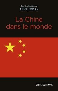 Alice Ekman - La Chine dans le monde.