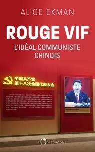 Alice Ekman - Rouge vif - L'idéal communiste chinois.