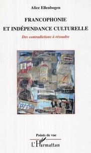 Alice Ellenbogen - Francophonie et indépendance culturelle - Des contradictions à résoudre.