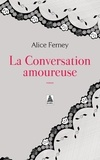 Alice Ferney - La conversation amoureuse.