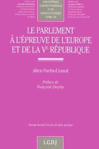 Alice Fuchs-Cessot - Le parlement à l'épreuve de l'Europe et de la Ve République.