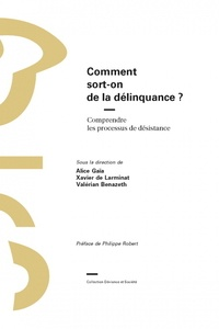 Alice Gaïa et Xavier de Larminat - Comment sort-on de la délinquance ? - Comprendre les processus de désistance.