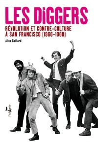 Alice Gaillard - Les Diggers - Révolution et contre-culture à San Francisco (1966-1968).