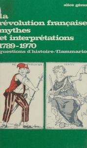 Alice Gérard et Marc Ferro - La Révolution française mythes et interprétations - 1789-1970.
