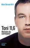 Alice Géraud-Arfi - Toni 11.6 - Histoire du convoyeur.
