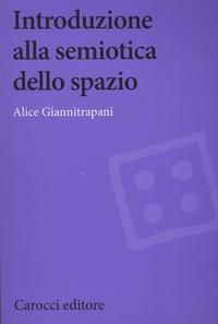 Alice Giannitrapani - Introduzione alla semiotica dello spazio.
