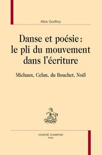 Alice Godfroy - Danse et poésie : le pli du mouvement dans l'écriture - Michaux, Celan, du Bouchet, Noël.