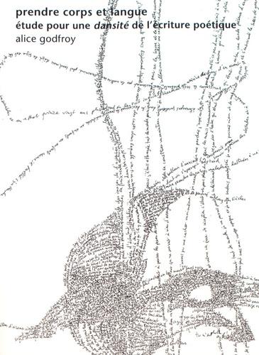 """Alice Godfroy - Prendre corps et langue - Etude pour une """"dansité"""" de l'écriture poétique."""