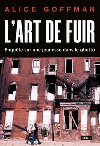 Alice Goffman - L'art de fuir - Enquête sur une jeunesse dans le ghetto.