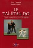 Alice Gombault et Daniel Dubois - La Taï-jitsu do pour tous, femmes et seniors.