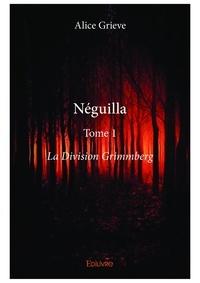 Alice Grieve - Néguilla Tome 1 : La Division Grimmberg.