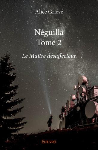 Alice Grieve - Néguilla Tome 2 : Le Maître désaffecteur.