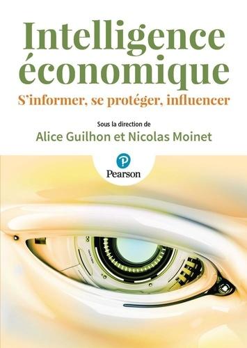 Alice Guilhon et Nicolas Moinet - Intelligence économique - S'informer, se protéger, influencer.