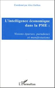 Alice Guilhon - L'intelligence économique dans la PME : Visions éparses, paradoces et manifestations.