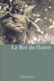Alice Hoffman - Le Roi du fleuve.