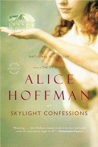 Alice Hoffman - Skylight Confessions - A Novel.