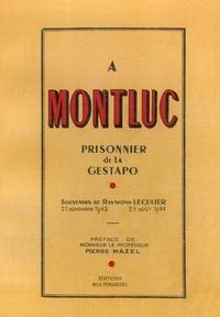 Alice Joly et Raymond Léculier - A Montluc - Prisonnier de la Gestapo, Souvenirs de Raymond Leculier 25 Novembre 1943 - 25 août 1944.