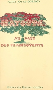 Alice Joyau Dormoy et Pierre Osenat - Mayouta - Au pays des flamboyants.