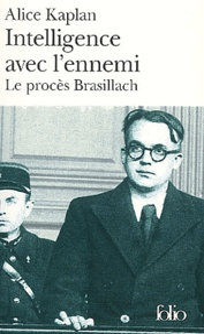 Alice Kaplan - Intelligence avec l'ennemi - Le procès  Brasillach.