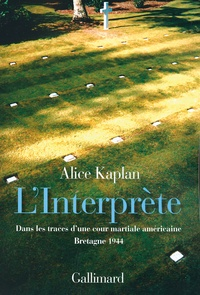 Alice Kaplan - L'Interprète - Dans les traces d'une cour martiale américaine, Bretagne 1944.