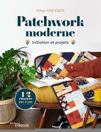 Patchwork moderne- Initiation et projets - Alice Kreyder  