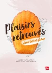 Alice Laffont et Laure Laffont - Plaisirs retrouvés sans lait ni gluten.