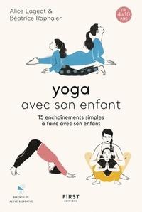 Alice Lageat et Beatrice Raphalen - Yoga avec son enfant - 15 enchaînements simples à faire avec son enfant.