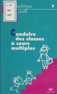 Alice Lagrange et Dominique Berteloot - Conduire des classes à cours multiples.