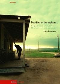 Alice Laguarda - Des films et des maisons - La périlleuse trajectoire de l'homme vers son humanité.