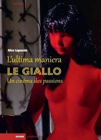 Alice Laguarda - L'ultima maniera - Le giallo, un cinéma des passions.
