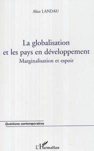 Alice Landau - La globalisation et les pays en développement. - Marginalisation et espoir.