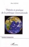 Alice Landau - Théorie et pratique de la politique internationale.