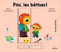 Alice Le Hénand et Thierry Bedouet - Fini, les bêtises!.