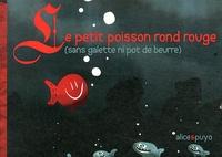 Le petit poisson rond rouge (sans galette ni pot de beurre) -  Alice |