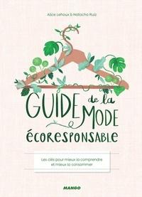 Alice Lehoux et Natacha Ruiz - Guide de la mode écoresponsable - Les clés pour mieux la comprendre et mieux la consommer.