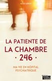 Alice Leroy - La patiente de la chambre 246 - Ma vie en clinique psychiatrique.