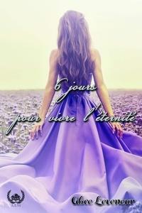 Alice Leveneur - 6 jours pour vivre l'éternité - Romance.